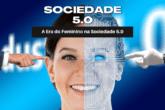 A Era do Feminino na Sociedade 5.0